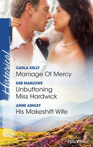 Marriage Of Mercy/Unbuttoning Miss Hardwick/His Makeshift Wife