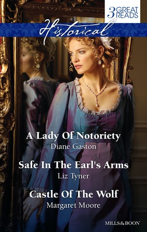 A Lady Of Notoriety/Safe In The Earl's Arms/Castle Of The Wolf