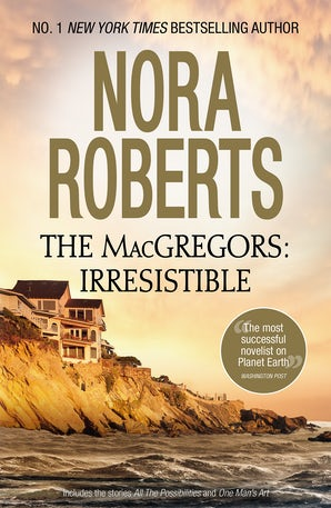 The MacGregors: Irresistible/All The Possibilities/One Man's Art