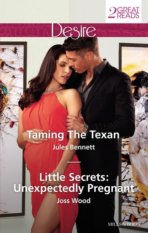 Taming The Texan/Little Secrets: Unexpectedly Pregnant