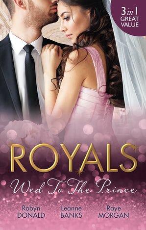 Royals: Wed To The Prince/By Royal Command/The Princess And The Outlaw/The Prince's Secret Bride