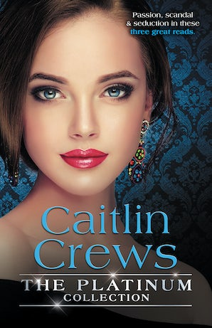 The Platinum Collection: Caitlin Crews/Heiress Behind The Headlines/No More Sweet Surrender/A Royal Without Rules