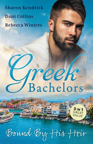 Greek Bachelors: Bound By His Heir/Carrying The Greek's Heir/An Heir To Bind Them/The Greek's Tiny Miracle