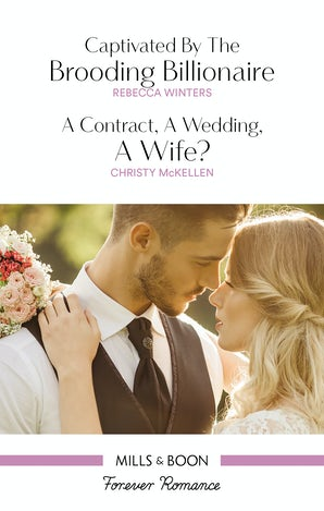 Captivated By The Brooding Billionaire/A Contract, A Wedding, A Wife?