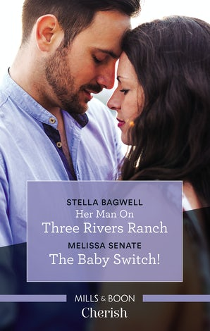 Her Man On Three Rivers Ranch/The Baby Switch!