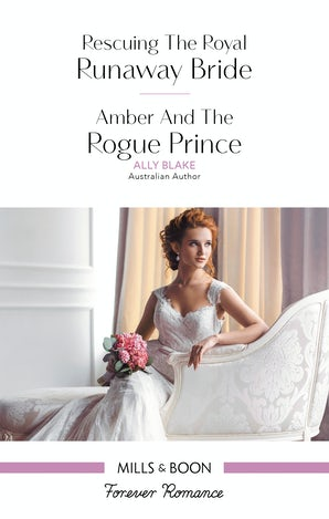 Rescuing The Royal Runaway Bride/Amber And The Rogue Prince