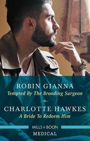 Tempted By The Brooding Surgeon/A Bride To Redeem Him