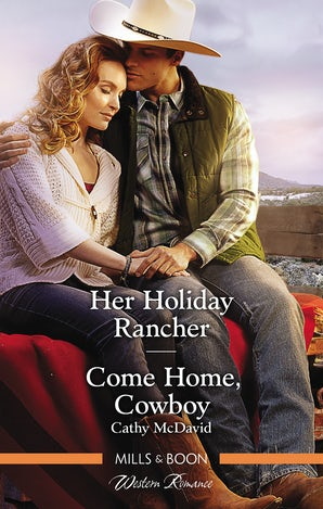 Her Holiday Rancher/Come Home, Cowboy