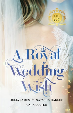 A Royal Wedding Wish/Royally Bedded, Regally Wedded/Crowned: An Ordinary Girl/The Prince And The Nanny