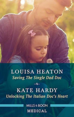 Saving The Single Dad Doc/Unlocking The Italian Doc's Heart