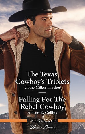 The Texas Cowboy's Triplets/Falling For The Rebel Cowboy