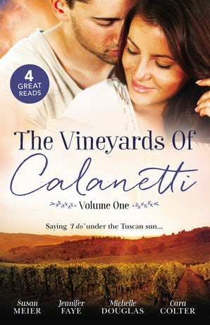 The Vineyards Of Calanetti Volume 1/A Bride For The Italian Boss/Return Of The Italian Tycoon/Reunited By A Baby Secret/Soldier, Hero...Husband?