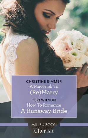 A Maverick To (re)marry/How To Romance A Runaway Bride