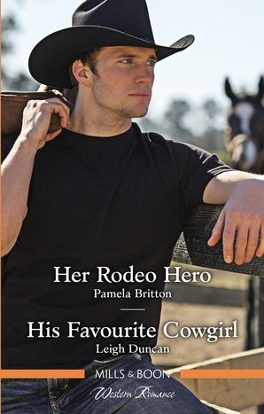 Her Rodeo Hero/His Favourite Cowgirl