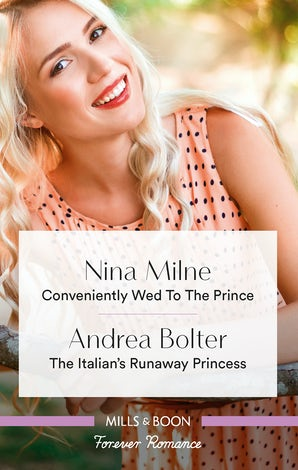 Conveniently Wed To The Prince/The Italian's Runaway Princess