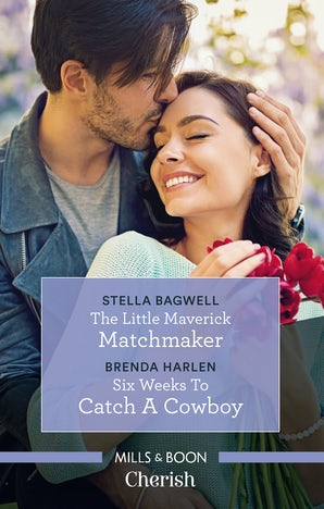 The Little Maverick Matchmaker/Six Weeks To Catch A Cowboy