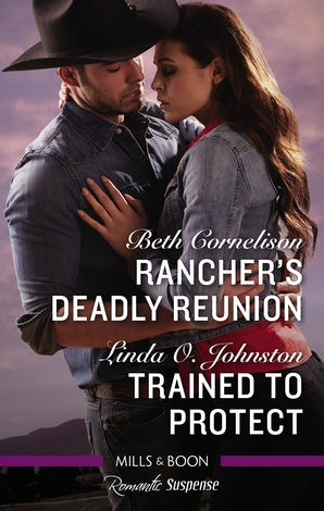 Romantic Suspense: Rancher's Deadly Reunion/Trained To Protect