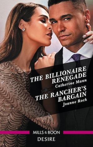 The Billionaire Renegade/The Rancher's Bargain