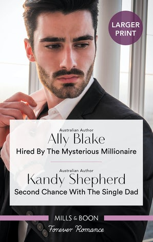 Hired by the Mysterious Millionaire/Second Chance with the Single Dad