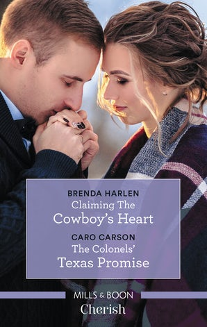 Claiming The Cowboy's Heart/The Colonels' Texas Promise