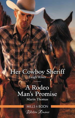 Her Cowboy Sheriff/A Rodeo Man's Promise