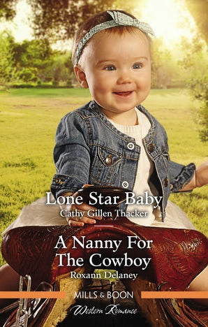 Lone Star Baby/A Nanny for the Cowboy