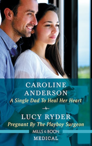 A Single Dad to Heal Her Heart/Pregnant by the Playboy Surgeon