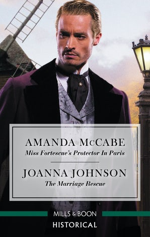 Miss Fortescue's Protector in Paris/The Marriage Rescue