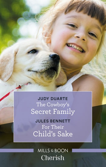 The Cowboy's Secret Family/For Their Child's Sake