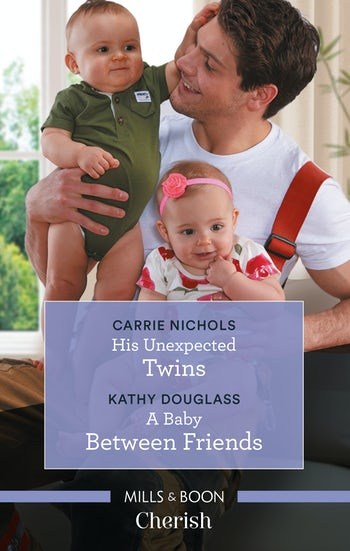 His Unexpected Twins/A Baby Between Friends