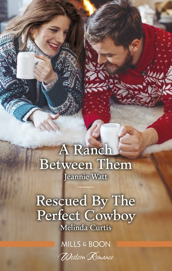 A Ranch Between Them/Rescued by the Perfect Cowboy