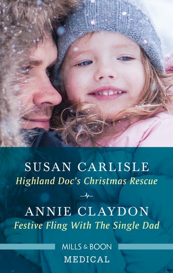 Highland Doc's Christmas Rescue/Festive Fling with the Single Dad