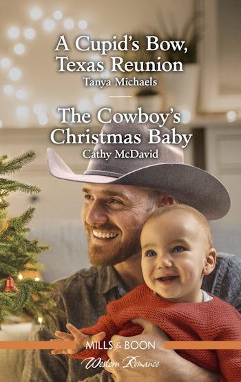 A Cupid's Bow, Texas Reunion/The Cowboy's Christmas Baby
