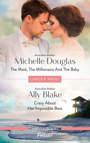 The Maid, the Millionaire and the Baby/Crazy About Her Impossible Boss