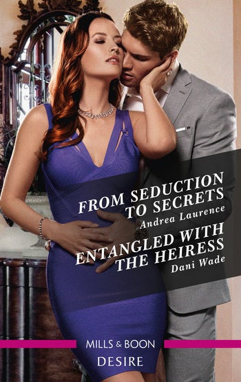 From Seduction to Secrets/Entangled with the Heiress