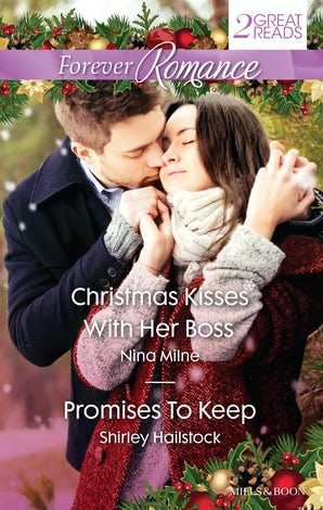Forever Romance Duo/Christmas Kisses With Her Boss/Promises To Keep