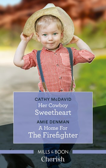Her Cowboy Sweetheart/A Home for the Firefighter